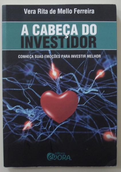 Livro A Cabeça do Investidor: conhecendo suas emoções para investir melhor. Vera Rita de Mello Ferreira. São Paulo: Évora, 2011.