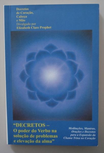 Livro Decretos: o poder do verbo na solução de problemas e elevação da alma. Elizabeth Clare Prophet. São Paulo: Summit Lighthouse do Brasil, 2000.