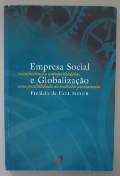 Livro Empresa social e Globalização: administração autogestionária - uma possibilidade de trabalho permanente. Org. Paul Gonzáles. São Paulo: Anteag, 1998.