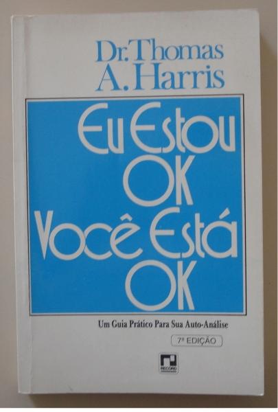 Livro Eu estou OK Você está OK. Thomas A. Harris. Rio de Janeiro: Record, 1995, 7º edição.