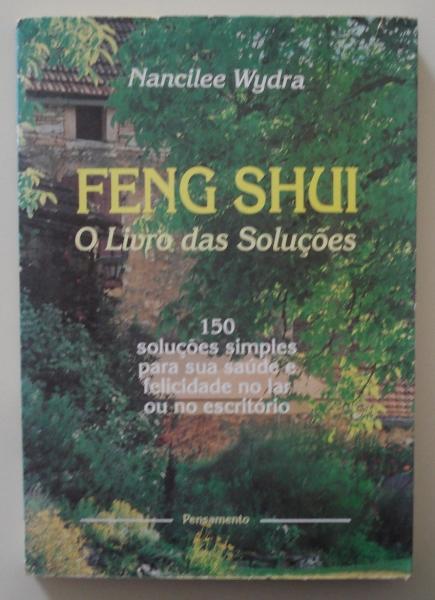 Livro Feng Shui: o livro das soluções. Nancilee Wydra. São Paulo: Pensamento, 2000.