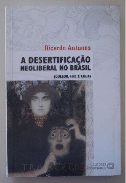 Livro A desertificação neoliberal no Brasil: Collor, FHC e Lula. Ricardo Antunes. Campinas, SP: Autores Associados, 2004.