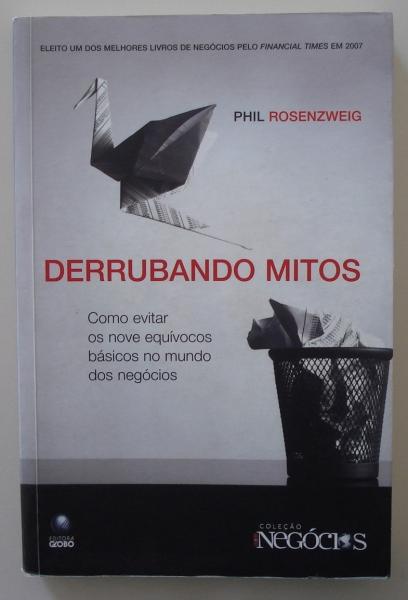 Livro derrubando mitos: como evitar os nove equívocos básicos no mundo dos negócios. Phil Rosenzweig. São Paulo: Editora Globo, 2008.
