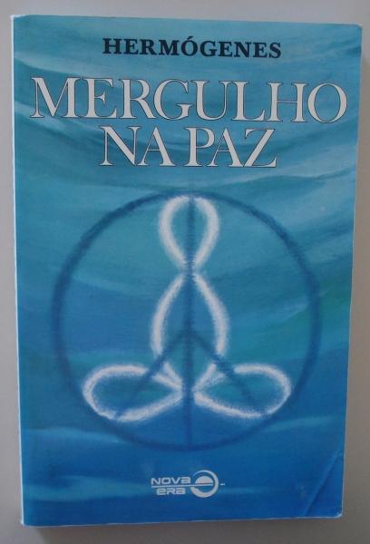 Livro Mergulho na Paz. Hermógenes.Rio de Janeiro: Record: Nova Era. 25ª edição, 2001.