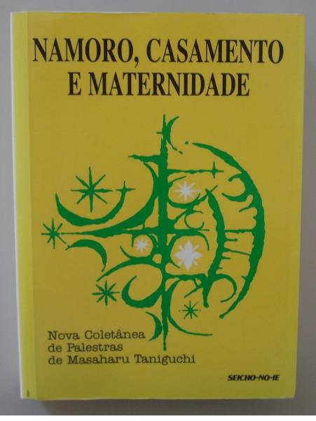 Livro Namoro, Casamento e Maternidade. Masaharu Taniguchi. São Paulo: Seicho-No-Ie do Brasil, 2003.