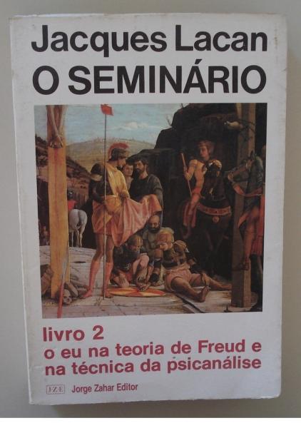 Livro O Seminário livro 2: o eu na teoria de Freud e na técnica da psicanálise. Jacques Lacan. Rio de Janeiro: Jorge Zahar Ed., 1985.