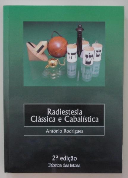 Livro Radiestesia Clássica e Cabalística. António Rodrigues. São Paulo: Fábrica das Letras, 2000, 2ed.