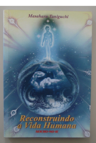 Livro Reconstruindo a vida humana. Masaharu Taniguchi. São Paulo: Seicho-No-Ie do Brasil, 2003.