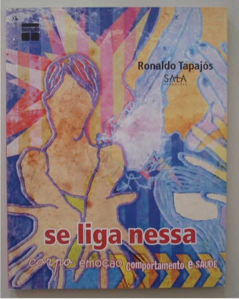 Livro Se liga nessa: corpo, emoção, comportamento e saúde. Ronaldo Tapajós. Rio de Janeiro: Senac Nacional, 2007.