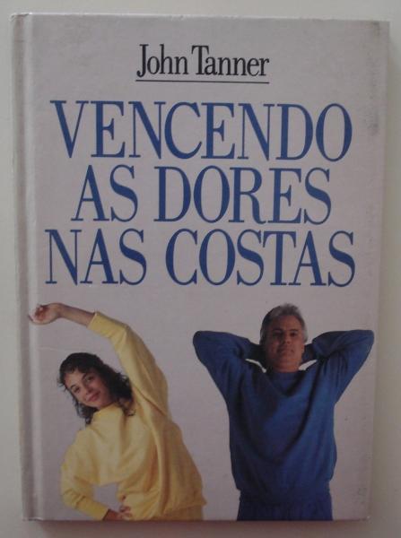 Livro Vencendo as dores nas costas. John Tanner. São Paulo: Círculo do Livro, 1990.