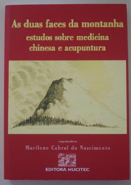 Livro As duas faces da montanha: estudos sobre medicina chinesa e acupuntura. Organizadora Marilene Cabral do Nascimento. Editora Hucitec, 2006.